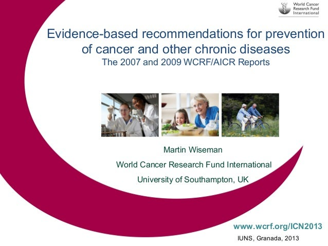 Evidence-based recommendations for prevention of cancer and other chronic diseases The 2007 and 2009 WCRF/AICR Reports  Ma...