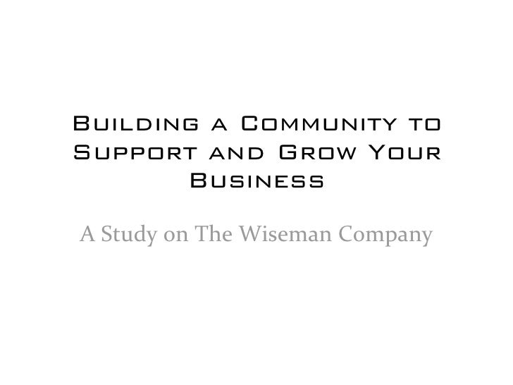 Building a Community to Support and Grow Your        Business AStudyonTheWisemanCompany