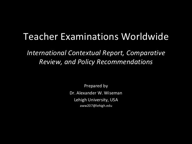 Teacher Examinations Worldwide: International Contextual Report, Comparative Review & Policy Recommendations
