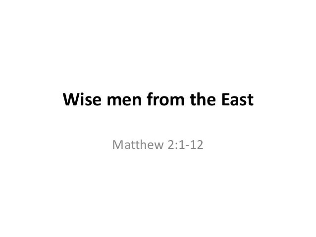 Wise men from the East Matthew 2:1-12