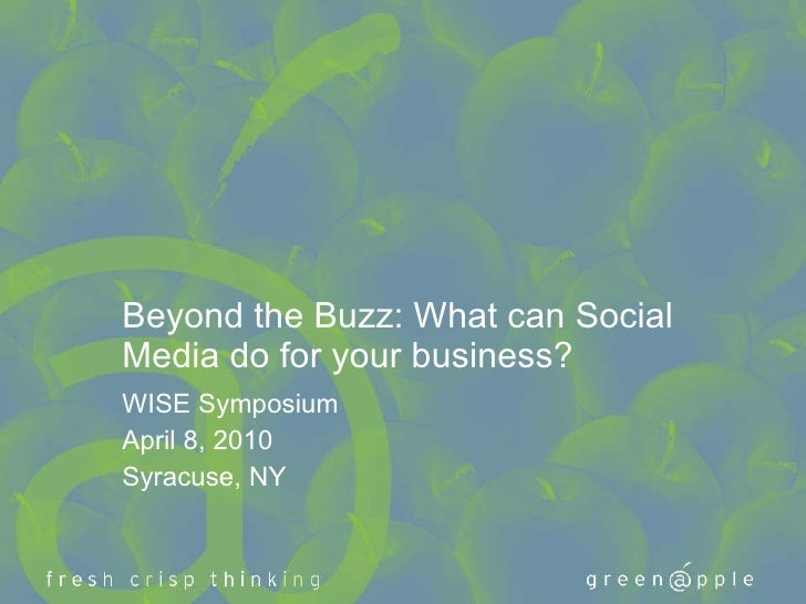 Beyond the Buzz: What can Social Media do for your business?  WISE Symposium April 8, 2010 Syracuse, NY