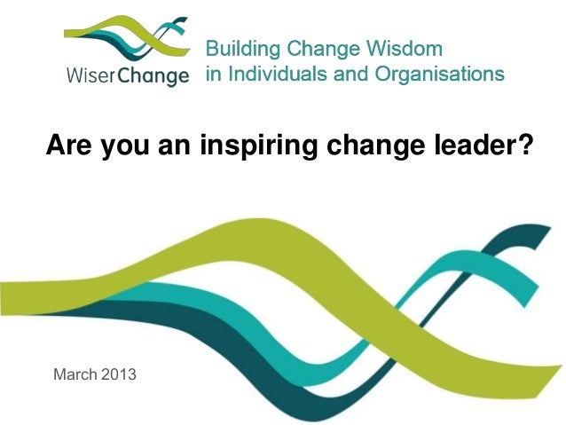 Are you an inspiring change leader?  March 2013