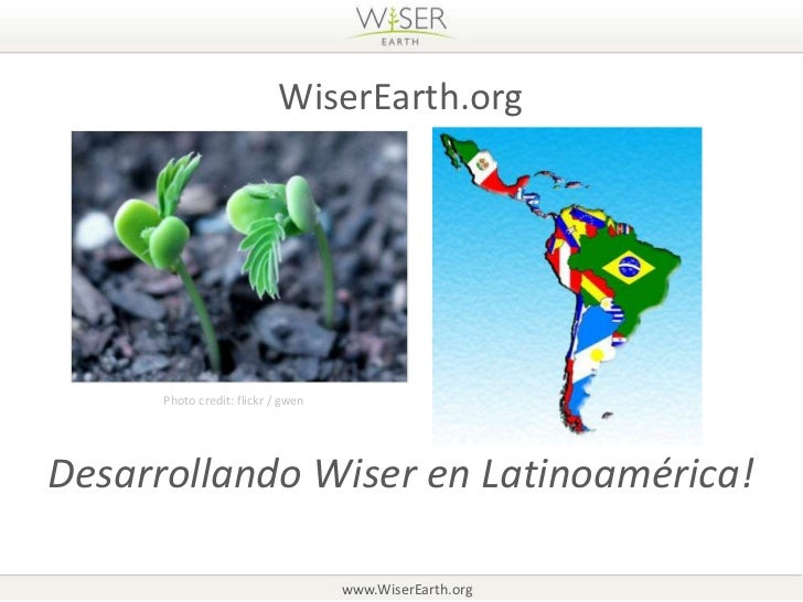 WiserEarth.org      Photo credit: flickr / gwenDesarrollando Wiser en Latinoamérica!                                    ww...