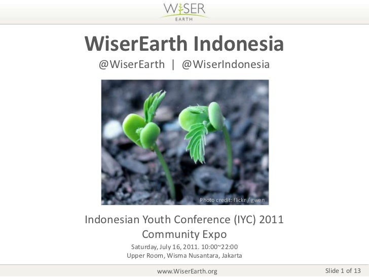 WiserEarth Indonesia<br />@WiserEarth  |  @WiserIndonesia<br />Photo credit: flickr / gwen<br />Indonesian Youth Conferenc...
