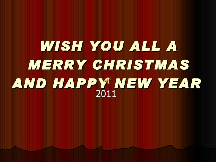 WISH YOU ALL A MERRY CHRISTMAS AND HAPPY NEW YEAR   2011