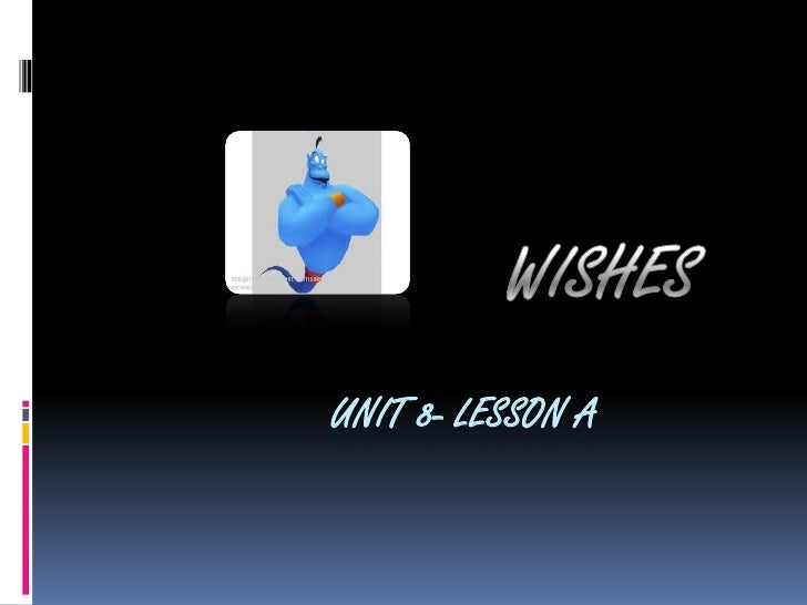 Unit 8- lesson a<br />WISHES<br />