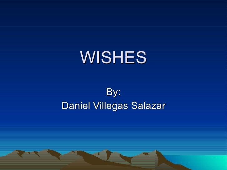 WISHES By: Daniel Villegas Salazar