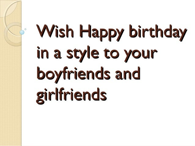 Wish happy birthday in a style to your boyfriends and girlfriends