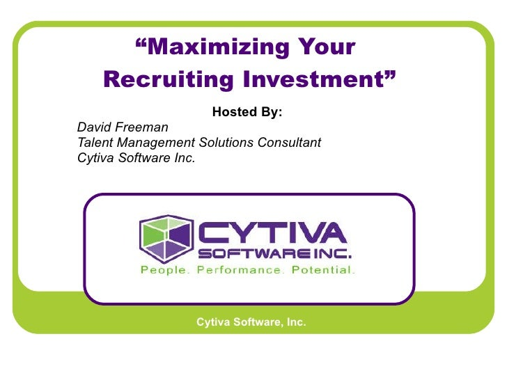 """ Maximizing Your  Recruiting Investment"" Hosted By:   David Freeman Talent Management Solutions Consultant Cytiva Softwar..."