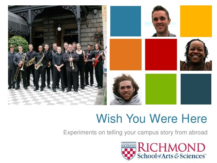 Wish You Were Here<br />Experiments on telling your campus story from abroad<br />