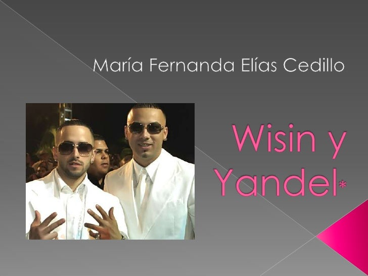 María Fernanda Elías Cedillo<br />Wisin y Yandel*<br />