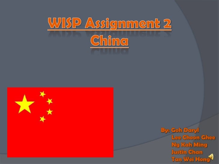 WISP Assignment 2China<br />By: Goh Daryl<br />       Lee Choon Ghee<br />       Ng Kah Ming<br />       Justin Chan<br />...