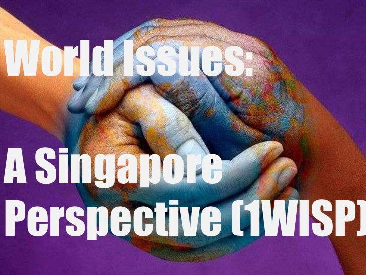 World Issues:A SingaporePerspective (1WISP)