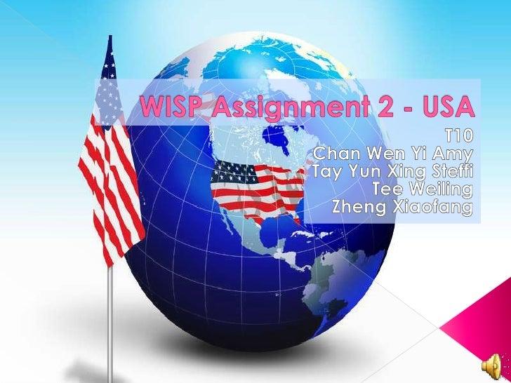 WISP Assignment 2 - USA<br />T10<br />Chan Wen Yi Amy<br />TayYun Xing Steffi<br />Tee Weiling<br />ZhengXiaofang<br />