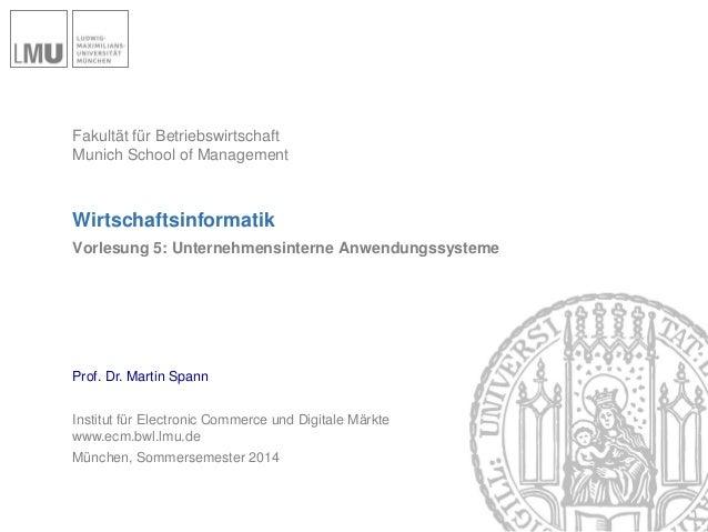 Fakultät für Betriebswirtschaft  Munich School of Management  Wirtschaftsinformatik  Vorlesung 5: Unternehmensinterne Anwe...