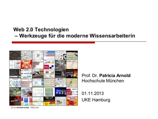 Web 2.0 Technologien – Werkzeuge für die moderne Wissensarbeiterin  Prof. Dr. Patricia Arnold Hochschule München 01.11.201...