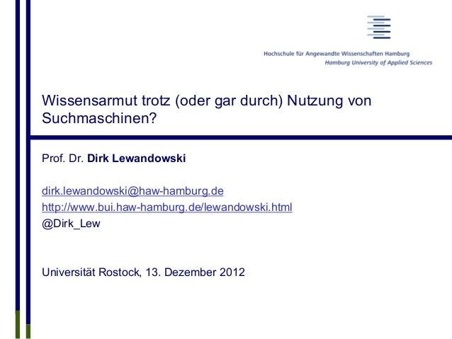 Wissensarmut trotz (oder gar durch) Nutzung von Suchmaschinen? Prof. Dr. Dirk Lewandowski dirk.lewandowski@haw-hamburg.de ...