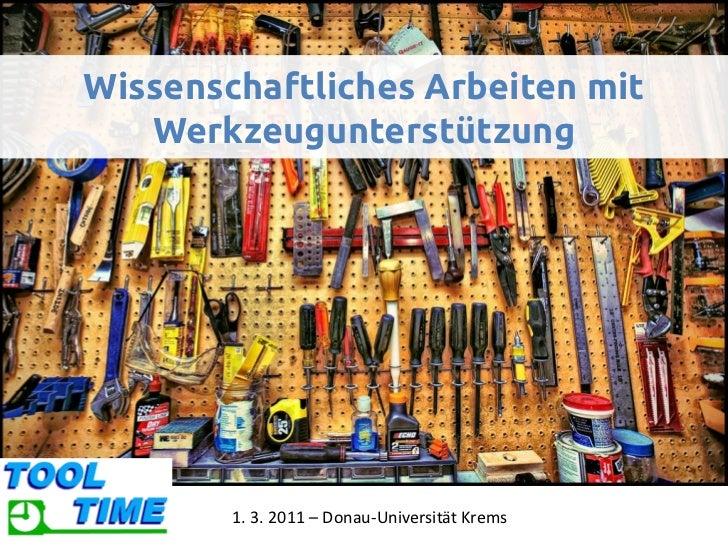 Wissenschaftliches Arbeiten mit   Werkzeugunterstützung        1. 3. 2011 – Donau-Universität Krems