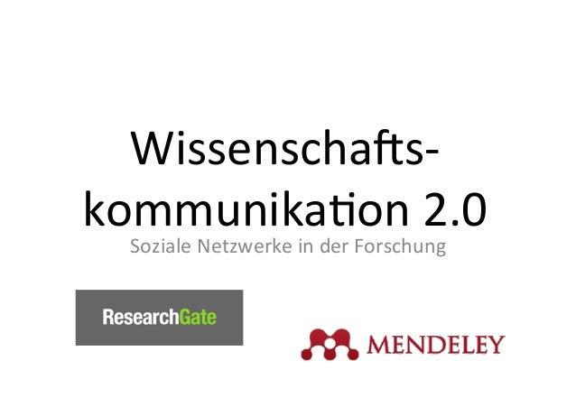 Wissenscha)s-‐ kommunika/on  2.0   Soziale  Netzwerke  in  der  Forschung
