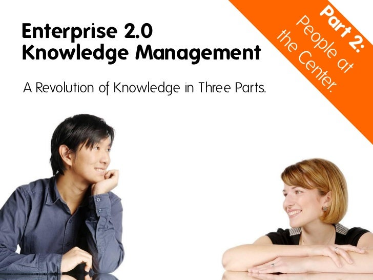Enterprise 2.0 Knowledge Management - People at the Center