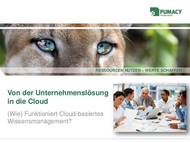 RESSOURCEN NUTZEN – WERTE SCHAFFENRESSOURCEN NUTZEN – WERTE SCHAFFEN Von der Unternehmenslösung in die Cloud (Wie) Funktio...