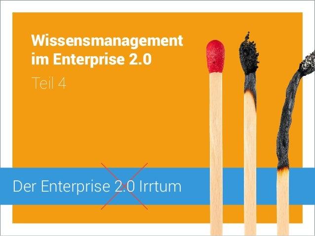 Wissensmanagement im Enterprise 2.0 Teil 4 Der Enterprise 2.0 Irrtum