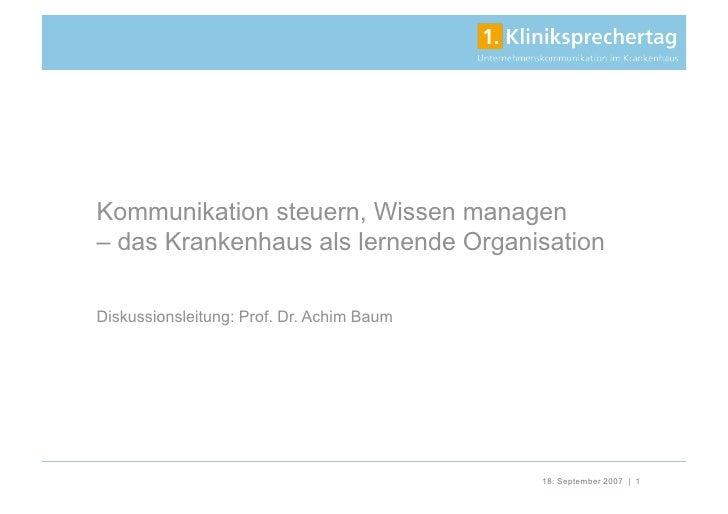 Kommunikation steuern, Wissen managen – das Krankenhaus als lernende Organisation  Diskussionsleitung: Prof. Dr. Achim Bau...