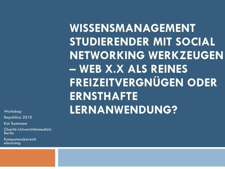 WISSENSMANAGEMENT STUDIERENDER MIT SOCIAL NETWORKING WERKZEUGEN – WEB X.X ALS REINES FREIZEITVERGNÜGEN ODER ERNSTHAFTE LER...