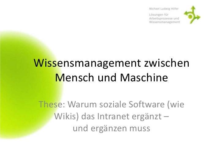 Wissensmanagement zwischen Mensch und Maschine<br />These: Warum soziale Software (wie Wikis) das Intranet ergänzt –      ...