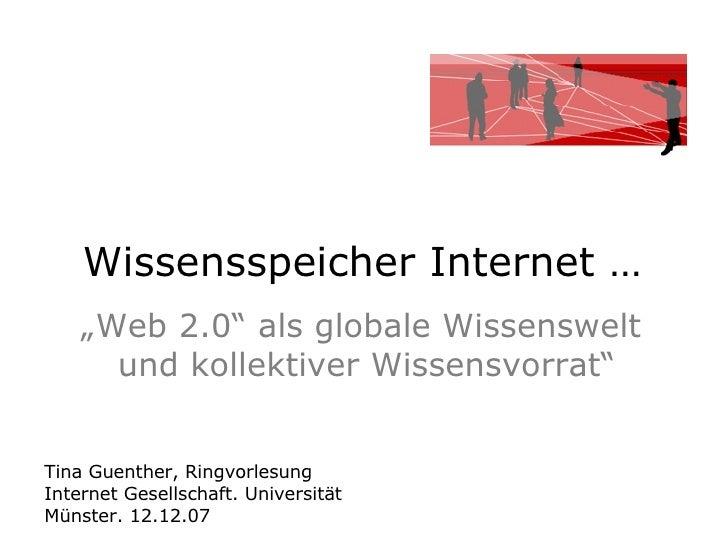 """Wissensspeicher Internet …  """" Web 2.0"""" als globale Wissenswelt  und kollektiver Wissensvorrat"""" Tina Guenther, Ringvorlesun..."""