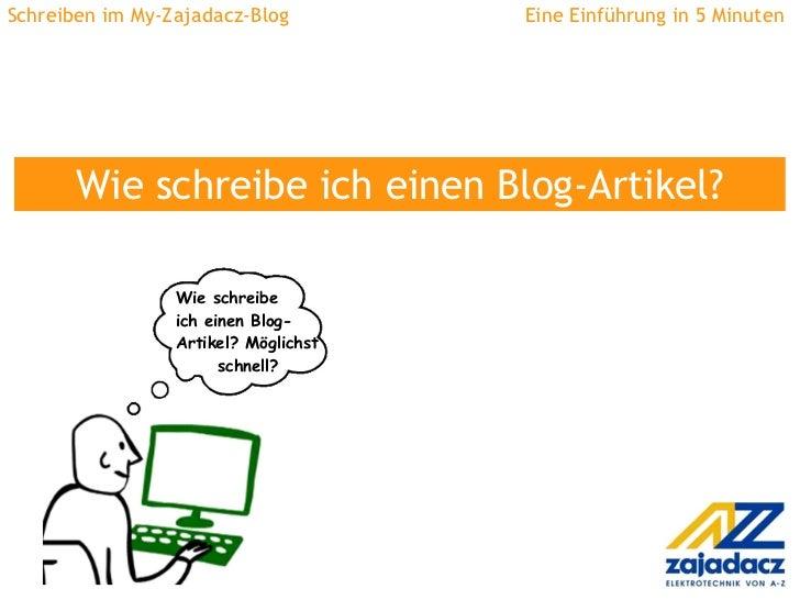 Schreiben im My-Zajadacz-Blog  Eine Einführung in 5 Minuten Wie schreibe ich einen Blog-Artikel? Wie schreibe ich einen Bl...