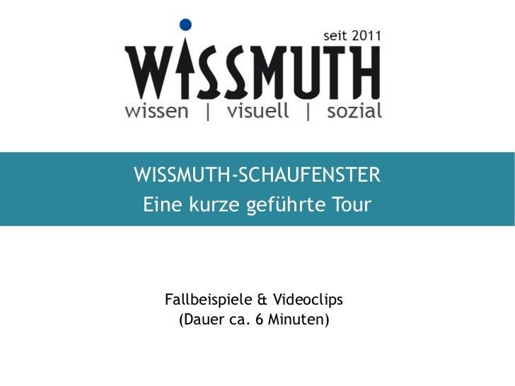 WISSMUTH-SCHAUFENSTER Eine kurze geführte Tour   Fallbeispiele & Videoclips     (Dauer ca. 6 Minuten)