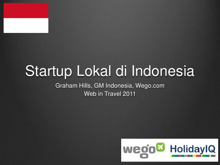 Startup Lokal di Indonesia<br />Graham Hills, GM Indonesia, Wego.com<br />Web in Travel 2011<br />