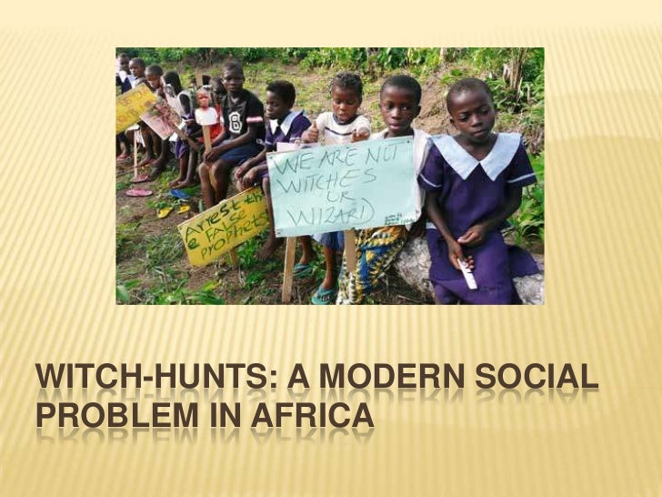 WITCH-HUNTS: A MODERN SOCIALPROBLEM IN AFRICA