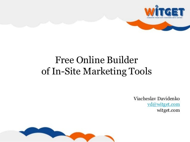 Free Online Builder of In-Site Marketing Tools Viacheslav Davidenko vd@witget.com witget.com