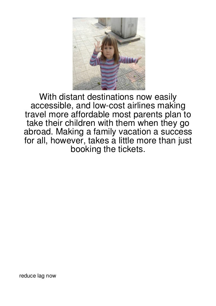 With distant destinations now easily   accessible, and low-cost airlines making travel more affordable most parents plan t...