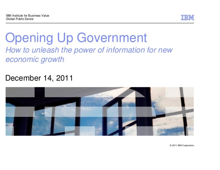 IBM Institute for Business ValueGlobal Public SectorOpening Up GovernmentHow to unleash the power of information for newec...