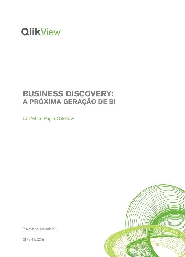 Business Discovery:A PRÓXIMA GERAÇÃO DE BIUm White Paper QlikViewPublicado em Janeiro de 2011qlikview.com