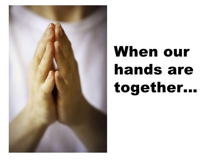 When our  hands are together…