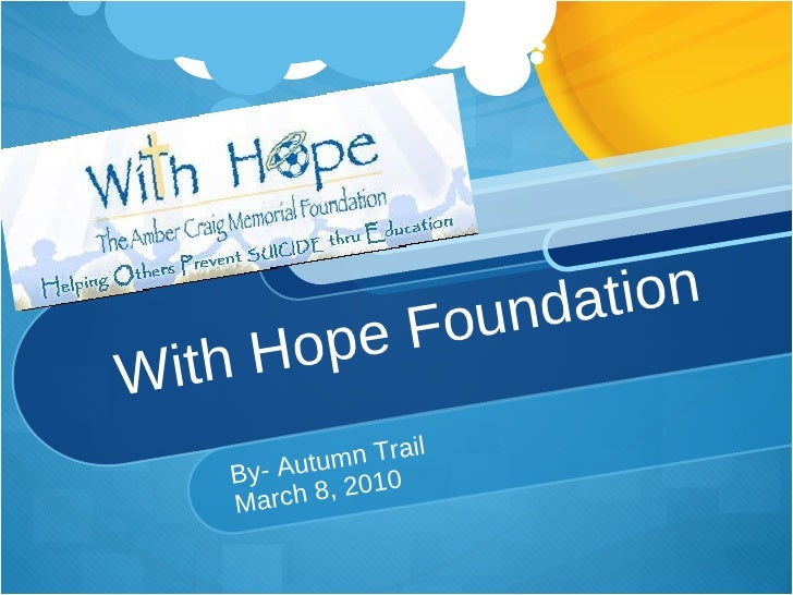 With Hope Foundation  By- Autumn Trail  March 8, 2010