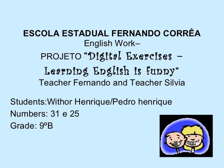"ESCOLA ESTADUAL FERNANDO CORRÊA English Work– PROJETO  ""Digital Exercises – Learning English is funny"" Teacher Fernando  a..."