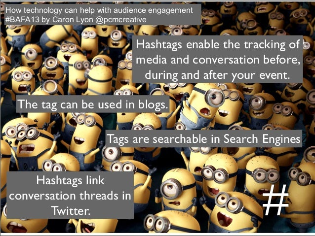 Hashtags enable the tracking of media and conversation before, during and after your event. Hashtags link conversation thr...