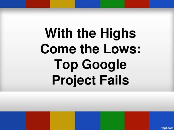 With the HighsCome the Lows:  Top Google Project Fails