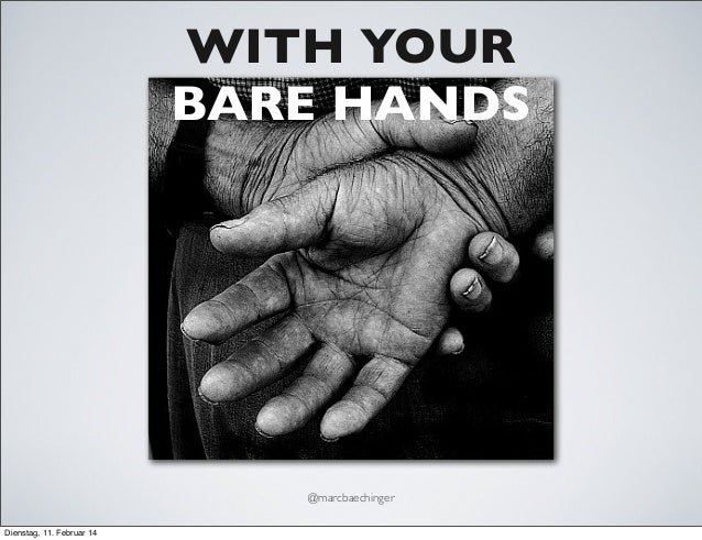 With your bare hands