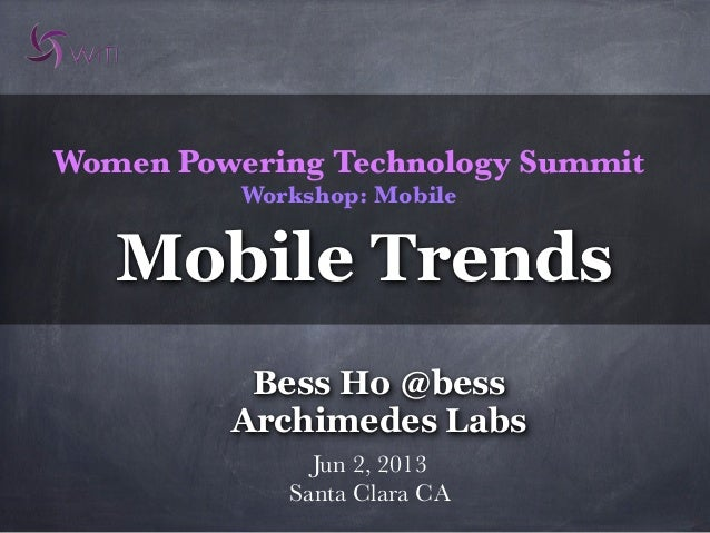 Women Powering Technology SummitWorkshop: MobileJun 2, 2013Santa Clara CABess Ho @bessArchimedes LabsMobile Trends
