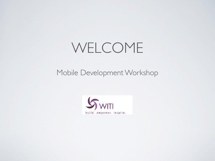 WELCOMEMobile Development Workshop