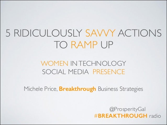 5 RIDICULOUSLY SAVVY ACTIONS TO RAMP UP  !  WOMEN IN TECHNOLOGY   SOCIAL MEDIA PRESENCE Michele Price, Breakthrough Busi...