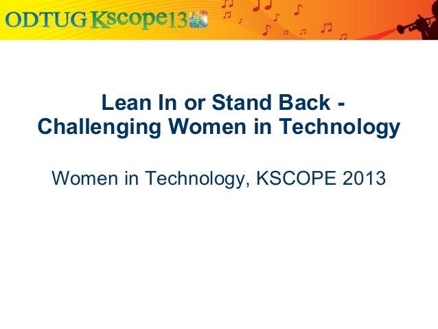 LeanInorStandBack-ChallengingWomeninTechnologyWomen in Technology, KSCOPE 2013
