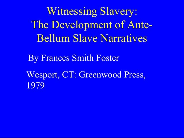 Witnessing Slavery:The Development of Ante-Bellum Slave NarrativesBy Frances Smith FosterWesport, CT: Greenwood Press,1979