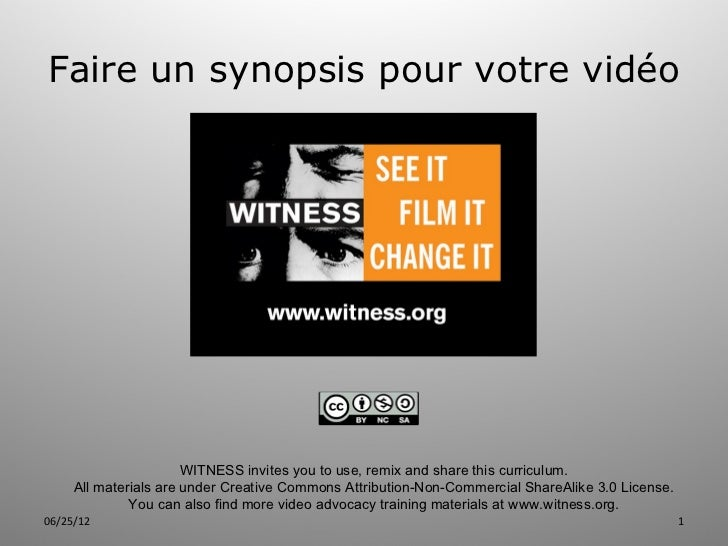 Faire un synopsis pour votre vidéo                       WITNESS invites you to use, remix and share this curriculum.     ...